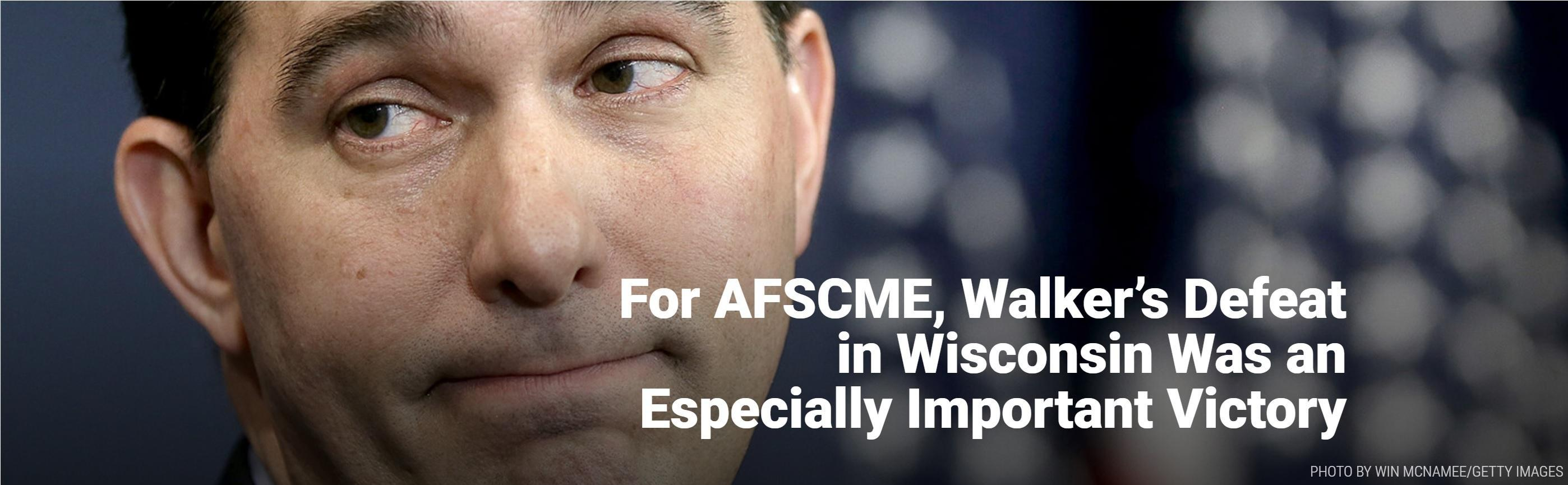 For AFSCME, Walker's Defeat in Wisconsin Was an Especially Important Victory PHOTO BY WIN MCNAMEE/GETTY IMAGES